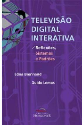 Televisão Digital Interativa : Reflexões , Sistemas e Padrões - Brennand,Edna Lemos,Guido | Hoshan.org