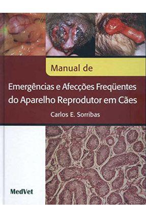 Manual  de Emergências e Afecções Freqüentes do Aparelho Reprodutor em Cães - Sorribas,Carlos E. | Tagrny.org
