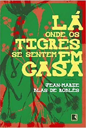 Lá Onde Os Tigres Se Sentem Em Casa - Nova Ortografia - Roblès,Jean-marie Blas de pdf epub