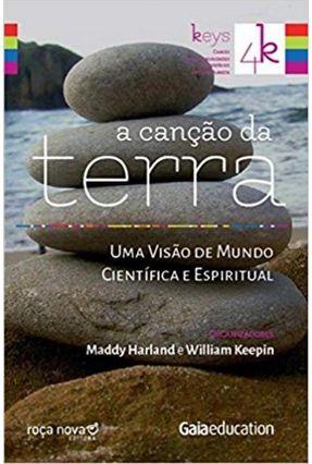 A Canção Da Terra - Uma Visão De Mundo Científica E Espiritual - Harland,Maddy Keepin,William   Hoshan.org