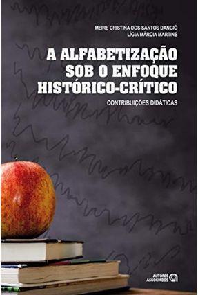 A Alfabetização Sob O Enfoque Histórico-Crítico: Contribuições Didáticas - Cristina Dos Santos Dangió,Meire   Tagrny.org