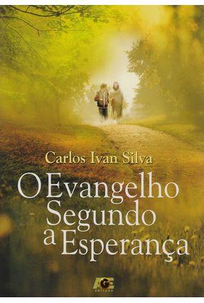 O Evangelho Segundo A Esperança - Silva,Carlos Ivan | Nisrs.org