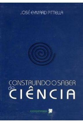 Construindo o Saber da Ciência - Pittella,José Eymard | Hoshan.org