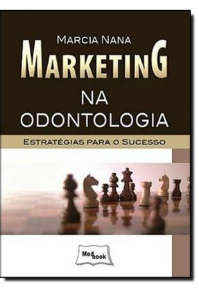 Marketing na Odontologia - Estratégias Para o Sucesso - Nana,Marcia Nana,Marcia   Tagrny.org