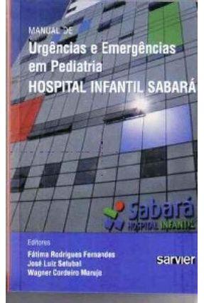 Manual De Urgências E Emergências Em Pediatria - Hospital Infantil Sabará - Rodrigues Fernandes,Fátima Setubal,José Luiz Cordeiro Marujo,Wagner pdf epub