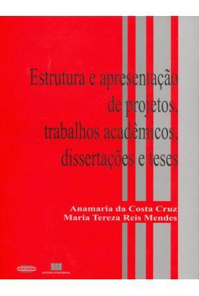 Estrutura e Apresentação de Projetos, Trabalhos Acadêmicos, Dissertações e Teses - Cruz,Anamaria da Costa Mendes,Maria Tereza Reis pdf epub