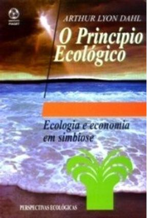 O Princípio Ecológico - Dahl,Arthur Lyon | Tagrny.org