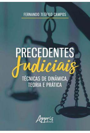 Precedentes Judiciais: Técnicas De Dinâmica, Teoria E Prática - Fernando Teófilo Campos   Nisrs.org