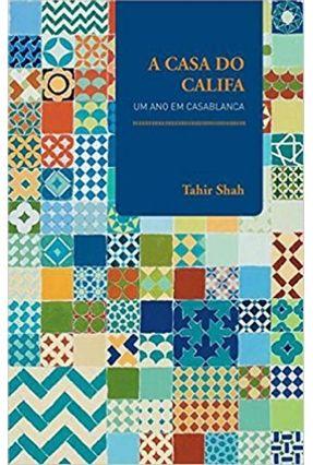 A Casa do Califa - Um Ano Em Casablanca - Col. Cadernos de Viagem - Shah,Tahir | Hoshan.org