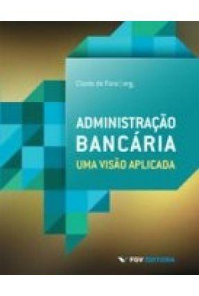 Administração Bancária - Uma Visão Aplicada