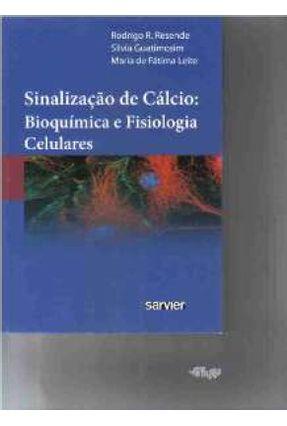 Sinalização de Cálcio - Bioquímica e Fisiologia Celulares - Resende,Rodrigo R. Guatimosim,Silvia | Hoshan.org