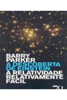 A Descoberta de Einstein - a Relatividade Relativamente Fácil - 2ªed. - Parker,Barry   Hoshan.org