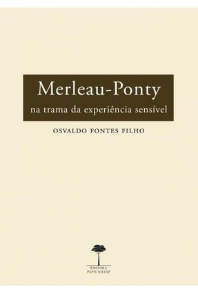 Merleau-ponty na Trama da Expiriência Sensível - Filho,Osvaldo Fontes   Hoshan.org
