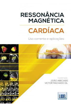 Ressonância Magnética Cardíaca - Uso Corrente E Aplicações - Abecasis,João Gil,Victor Machado | Nisrs.org