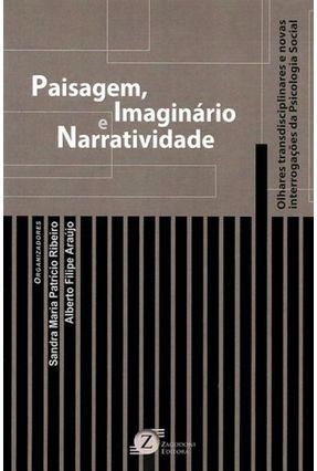 Paisagem, Imaginário e Narratividade - Olhares Transdisciplinares e Novas Interrogações da Psicologia Social - Ribeiro,Sandra Maria Patrício | Tagrny.org