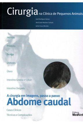 Cirurgia na Clínica de Pequenos Animais - Abdome Caudal - Arimatéa,José Rodrigues Sañudo,María Josér Martínez Morales,Jaime Graus   Hoshan.org
