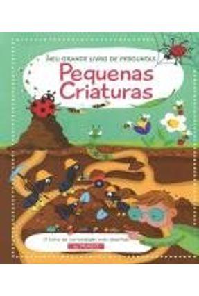 Pequenas Criaturas - Meu Grande Livro De Perguntas - Companhone,Márcia Duarte   Nisrs.org