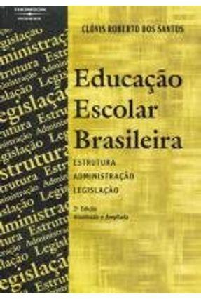 Educação Escolar Brasileira - 2ª Edição 2011 - Santos,Clovis Roberto dos | Tagrny.org