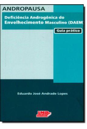 Andropausa - Deficiência Androgênica do Envelhecimento Masculino (daem) - Guia Prático - Lopes,Eduardo Jose Andrade | Hoshan.org