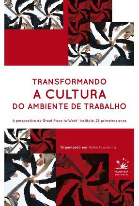 Transformando a Cultura do Ambiente de Trabalho - Levering,Robert | Hoshan.org