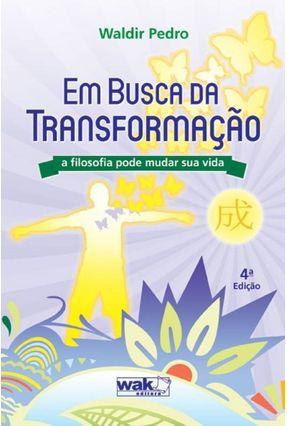 Em Busca da Transformação - A Filosofia Pode Mudar Sua Vida - Pedro,Waldir   Hoshan.org