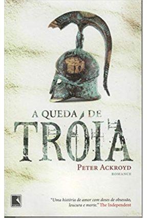 A Queda de Tróia - Ackroyd,Peter | Hoshan.org