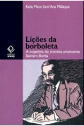 Lições da Borboleta - A Trajetória do Cronista-Amanuense Belmiro Borba - Málaque,Keila Mara Sant'ana | Hoshan.org