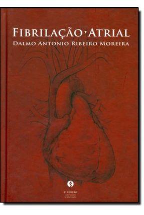 Fibrilação Atrial - 2ª Edição Ampliada e Revisada - Moreira,Dalmo Antonio Ribeiro pdf epub