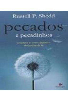Pecados e Pecadinhos - Arranque As Ervas Daninhas do Jardim da Fé - Shedd,Russell P. | Hoshan.org