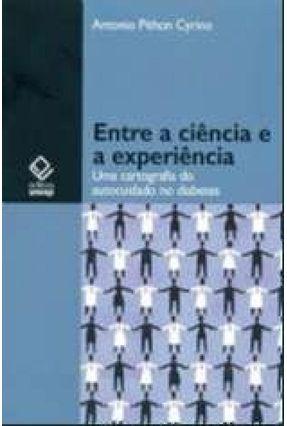 Entre a Ciência e a Experiência - Uma Cartografia do Autocuidado no Diabetes - Cyrino,Antonio Pithon pdf epub