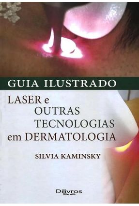 Guia Ilustrado - Laser E Outras Tecnologias Em Dermatologia - Kaminsky,Silvia   Hoshan.org