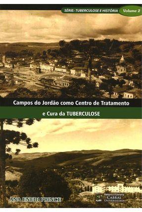 Campos Do Jordão Como Centro De Tratamento E Cura Da Tuberculose - Vol. 2 - Prince,Ana Enedi pdf epub