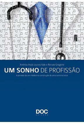 Um Sonho de Profissão - a Jornada de Um Médico Na Construção de Uma Carreira Única - Gregório,Renato Assis Loures-vale,Andréia pdf epub