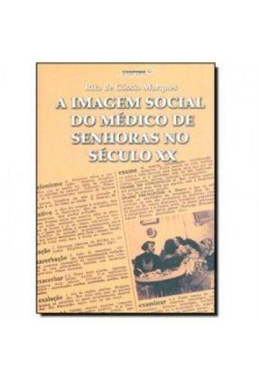 A Imagem Social do Médico de Senhoras no Século XX - Marques,Rita de Cássia | Tagrny.org