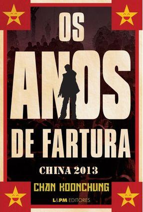 Os Anos de Fartura - China 2013 - Koonchung,Chan pdf epub
