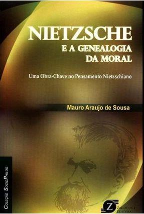 Nietzsche e A Genealogia da Moral - Uma Obra-Chave No Pensamento Nietzschiano - Col. Sociophilos - Souza,Mauro Araujo de | Tagrny.org