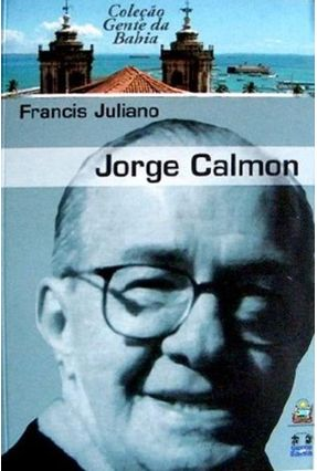 Jorge Calmon - Um Mestre do Jornalismo da Bahia - Juliano,Francis pdf epub