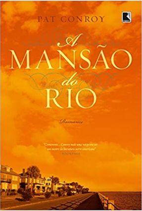 A Mansão do Rio - Conroy,Pat | Hoshan.org