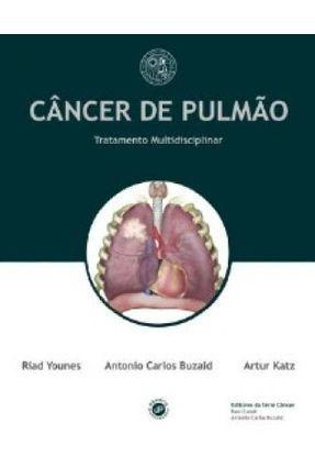 Câncer de Pulmão - Tratamento Multidisciplinar - Buzaid,Antonio Carlos Katz,Arthur Younes,Riad   Hoshan.org