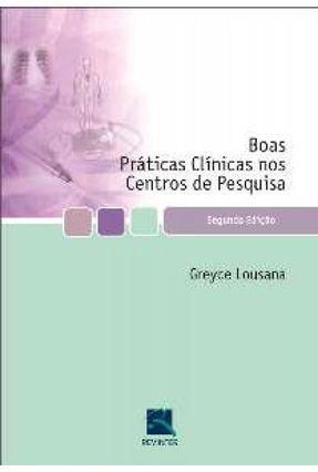 Boas Práticas Clínicas Nos Centros De Pesquisa - 2ª Edição - Lousana,Greyce pdf epub