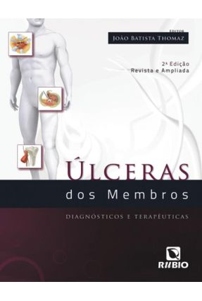 Úlceras Dos Membros - Diagnósticos e Terapêuticos - Thomaz,João Batista | Hoshan.org