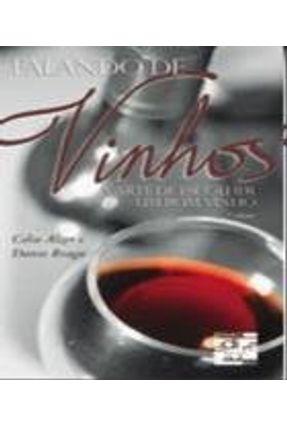 Falando de Vinhos - A Arte de Escolher um Bom Vinho - Alzer,Celio   Nisrs.org