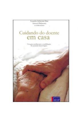 Cuidando do Doente em Casa - Um Guia Auxiliar para a Reabilitação do Paciente Neurológico - Dalacorte,Amauri Dini,Leandro Infantini pdf epub
