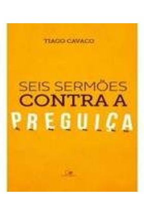 Seis Sermões Contra A Preguiça - Cavaco,Tiago   Tagrny.org