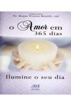 O Amor Em 365 Dias - Ilumine o Seu Dia - Beraldi,Roque Vicente pdf epub
