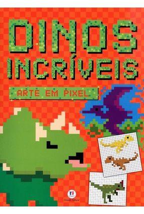 Dinos Incríveis - Col. Arte Em Pixel - Editora Ciranda Cultural | Nisrs.org