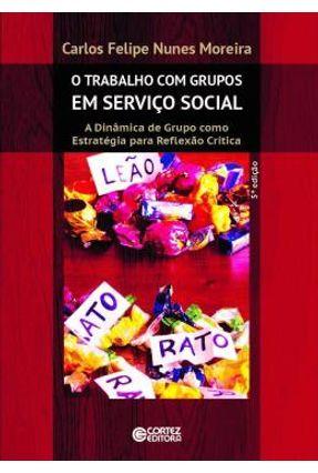 O Trabalho Com Grupos Em Serviço Social - A Dinâmica De Grupo Como Estratégia Para Reflexão Crítica - Moreira, Carlos Felipe Nunes   Tagrny.org