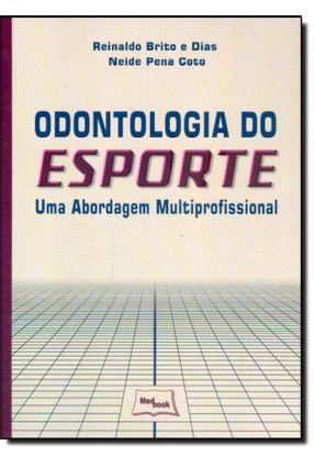 Odontologia do Esporte - Uma Abordagem Multiprofissional - Brito e Dias,Reinaldo Coto,Neide Pena | Tagrny.org