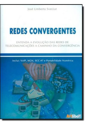 Redes Convergentes - Entenda A Evolução Das Redes De Telecomunicações A Caminho da Convergência - Sverzut,José Umberto   Tagrny.org