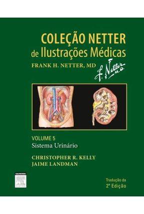 Coleção Netter de Ilustrações Médicas - Sistema Urinário- Vol. 5 - Kelly,Christopher Landman,Jaime pdf epub
